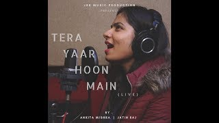 Tera Yaar Hoon Main - Unplugged Cover | Female Version | Ankita Mishra | A Friendship Song Forever