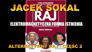 JACEK SOKAL-ELEKTROMAGNETYCZNA FORMA ISTNIENIA. ALTERNATYWNY RAJ - CZĘŚĆ 2