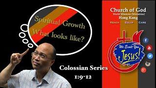 """Spiritual Growth What looks like"" Colossians Series 1:9-12"