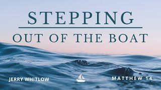 Stepping Out of the Boat: Sunday Evening Service 7/19/20