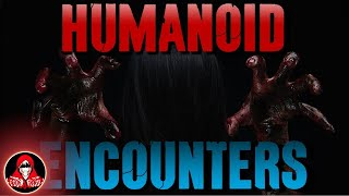 5 Real HUMANOID Encounters - Darkness Prevails