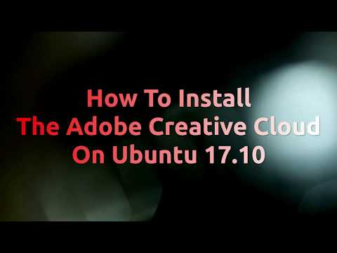 How To Install The Adobe Creative Cloud On Ubuntu 17.10