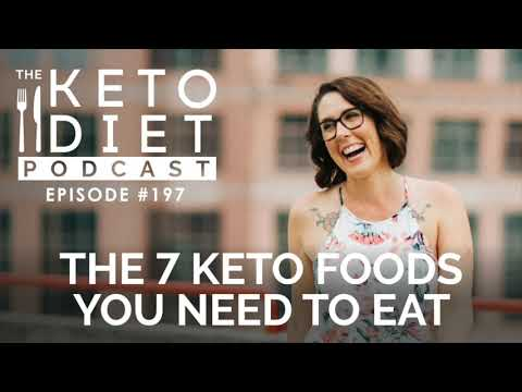 The 7 Keto Foods You Need to Eat   The Keto Diet Podcast Ep 197