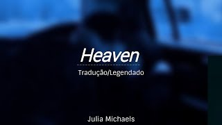 Heaven - Julia Michaels (Tradução/Legendado)