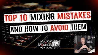 TOP 10 Mixing Mistakes and How You Can Avoid Them - Get Better Mixes