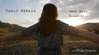 Yusuf Akkaya-Umut Dolu Şiirler   Seslendiren:Gamze Sarsık