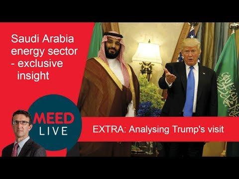 KSA Energy sector + Analysing Trump's visit    MEED Breaking News