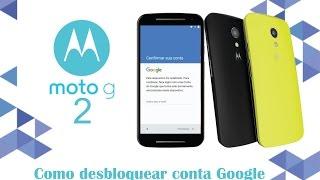 Como desbloquear conta Google do seu Moto G 2ª Geração – XT1078 e XT1524/23