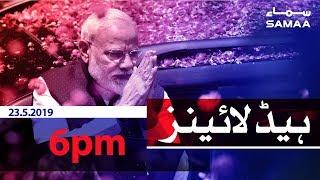 Samaa Headlines - 6PM - 23 May 2019
