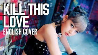[ENGLISH COVER] Kill This Love - BLACKPINK (블랙핑크)