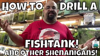 How to Drill a fish tank and other shenanigans! Video