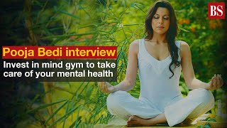 Pooja Bedi interview: Invest in mind gym to take care of your mental health