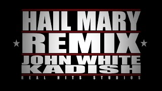 AVE MARIA (HAIL MARY REMIX) BY KADISH AND JOHN WHITE