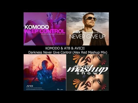 KOMODO, ATB, AVICII - Darkness Never Give Control (Komodo Mashup Mix) 2013