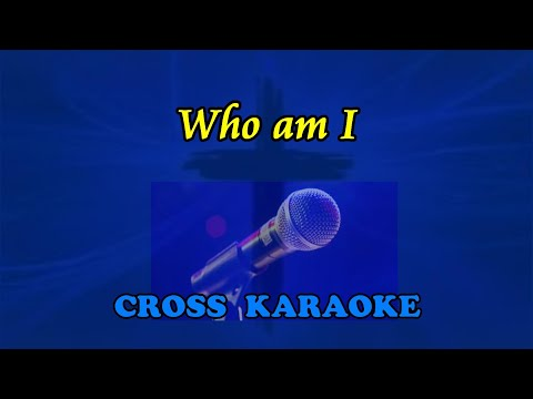 Who am I - karaoke in the style of Casting Crowns by Allan Saunders