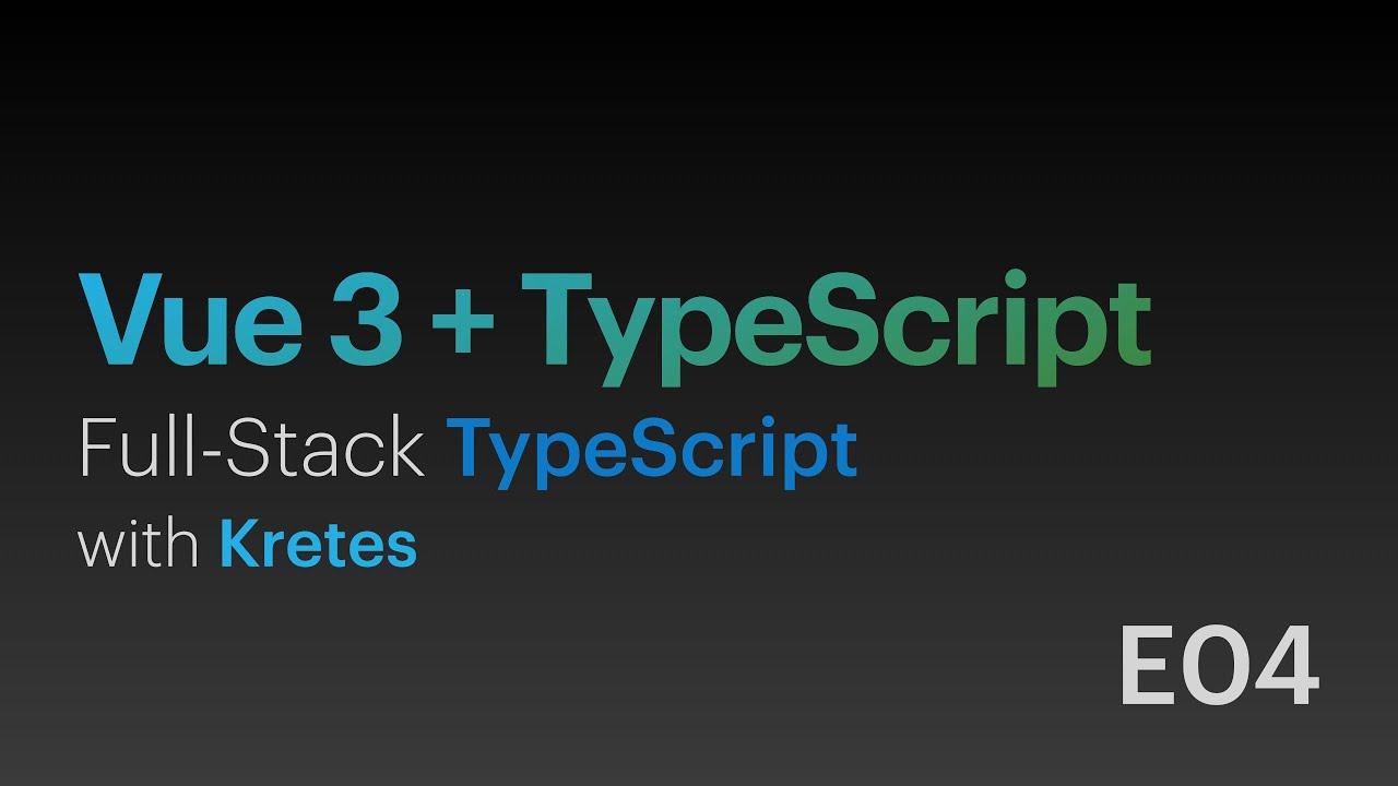 Vue.js 3 + TypeScript • Full-Stack TypeScript with Kretes