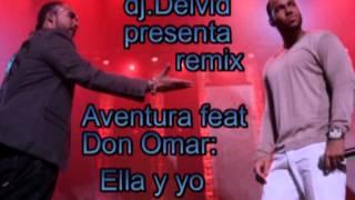 Aventura feat Don Omar ella y yo remix Dj Deivid 2012