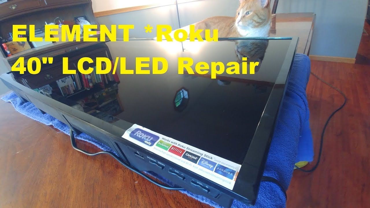 40` Element *Roku LCD-LED Repair