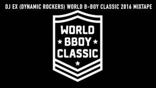 World B-Boy Classic 2016 Mixtape  | DJ EX (Dynamic Rockers )  | BNC thumbnail