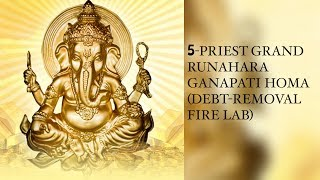 Runahara Ganapathi homa - Grand 5 Priest Debt-Removal Fire Lab