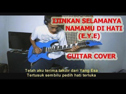 Ijinkan Selamanya Namamu Di Hati (E.Y.E) Guitar Cover By Hendar