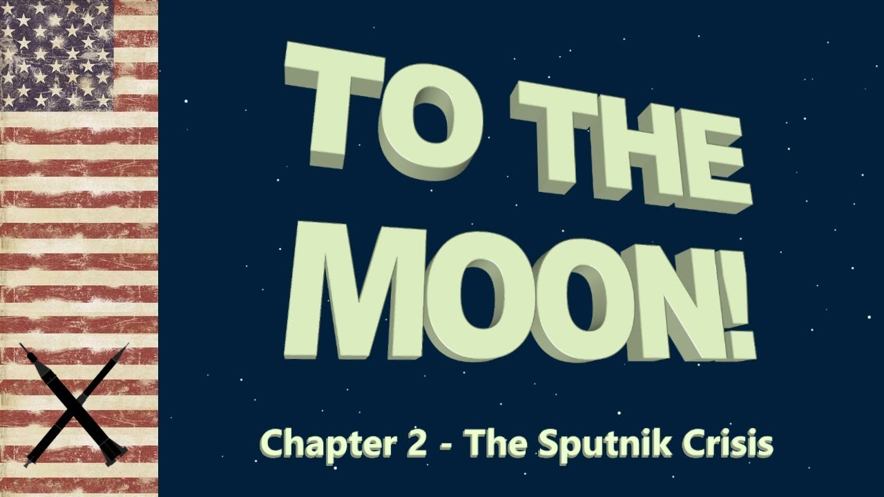 To The Moon - Chapter 2 - The Sputnik Crisis - YouTube
