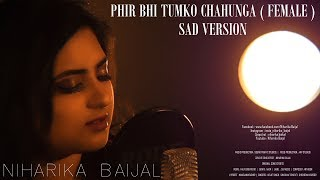 Phir Bhi Tumko Chahunga ( Female ) |  Sad Version |  Half Girlfriend  |  Bollywood Covers