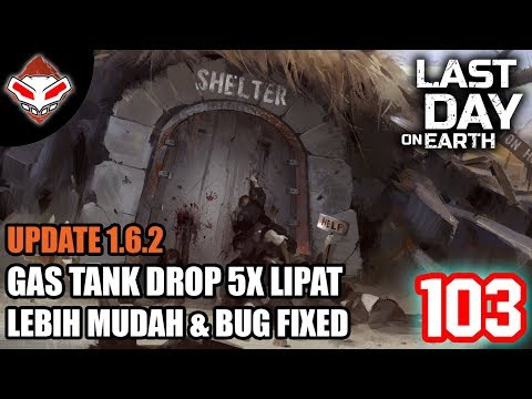 Last Day on Earth - (103) Update 1.6.2 Gas Tank Drop 5x lipat lebih mudah & Bug Fixed