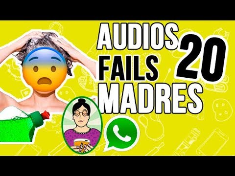 Audios Fails - Madres que usan Whatsapp - Parte #20