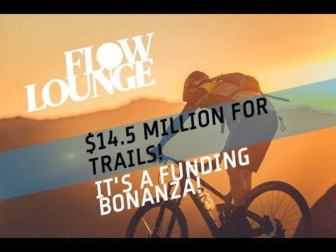 FLOW LOUNGE: It's a bonanza of trail funding! $14.5 million for new trails.