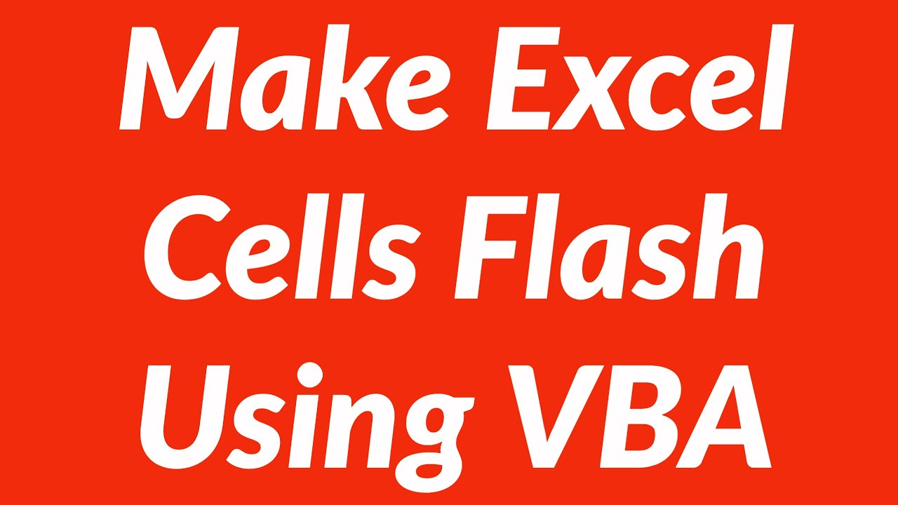 How To Make Excel Worksheet Cells Flash Using Vba