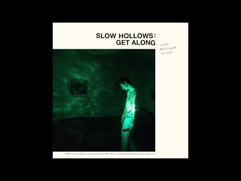Slow Hollows - Get Along