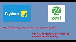 Why my zestmoney Flipkart voucher get cancelled...?