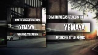 Dimitri Vegas & Like Mike - Yemaya (Working Title Remix)