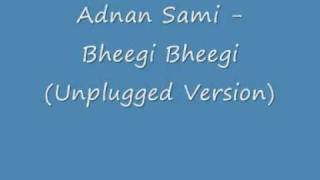 Adnan Sami - Bheegi Bheegi (Unplugged Version).wmv