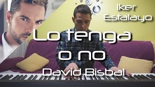 David Bisbal - Lo tenga o no (Piano Cover) | Iker Estalayo (Acordes en subtítulos)