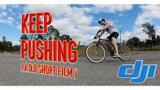 KEEP PUSHING ( A DJI SHORT FILM ) 4K