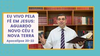 Eu vivo pela fé em Jesus: Aguardo novo céu e nova terra - Ap 20-22