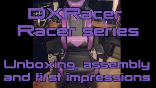 dxracer racer series unboxing assembly and first impressions