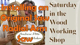 Installing An Original Saw Radial Arm Saw: Saturday In The Woodworking Shop #26 With Andrew Pitts