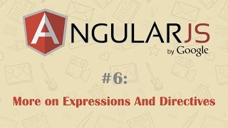 AngularJS Tutorial 6: More On Expressions And Directives