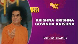 329 - Krishna Krishna Govinda Krishna | Radio Sai Bhajans