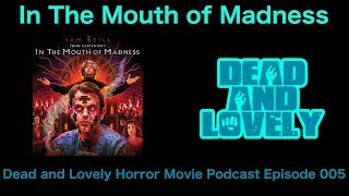 005 In The Mouth of Madness: Dead and Lovely Horror Movie Podcast (May 17, 2017)