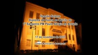 Sessão Solene - Honra ao Mérito - Sgt. Paulo Sérgio de Arruda 17/11/2017