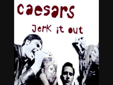 The Caesers - Jerk it out (Lyrics) [HQ]