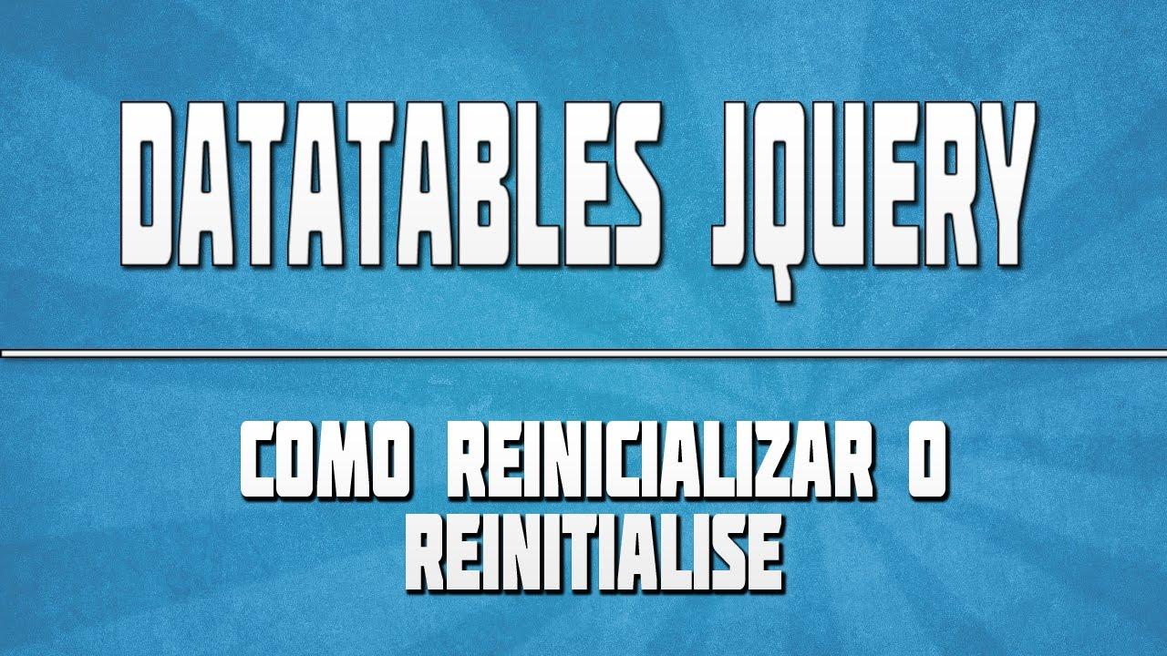 DATATABLES JQUERY 05: Como reinicializar | How reinitialise