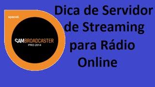 Dica de servidor de streaming para radio online no Sam broadcaster