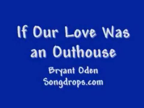 Funny Love Song for Valentine's Day: If Our Love Was An Outhouse
