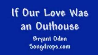 Funny Song: If Our Love Was An Outhouse