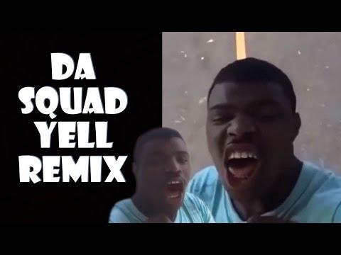 Da Squad Yell - Remix Compilation